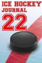 Ice Hockey Journal 22: Ice Hockey Notebook Number #22 Personalized Gift