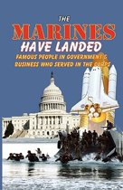 The Marines Have Landed - Famous People in Government and Business Who Served in the Corps