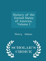 History of the United States of America, Volume I - Scholar's Choice Edition