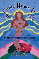 Come Home to Your Body: Connect Body, Mind and Spirit for Anti-aging, Healing and Self-love (Workbook revised for Women Over 50)