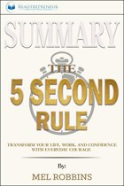Summary: The 5 Second Rule: Transform Your Life, Work, and Confidence with Everyday Courage