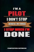 I Am a Pilot I Don't Stop When I Am Tired I Stop When I Am Done