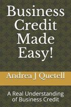 Business Credit Made Easy!: A Real Understanding of Business Credit