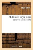 M. Parade, Sa Vie Et Ses Oeuvres