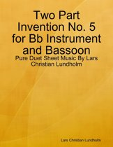 Two Part Invention No. 5 for Bb Instrument and Bassoon - Pure Duet Sheet Music By Lars Christian Lundholm