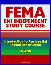 21st Century FEMA Study Course: Introduction to Residential Coastal Construction (IS-386) - Beach Nourishment and Replenishment, Flood and Wind, Codes and Siting, Wildfires, Tsunami and Hurricane