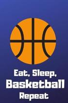 Eat, Sleep, Basketball, Repeat