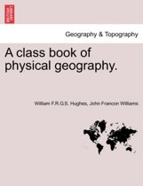 A Class Book of Physical Geography. New Edition.