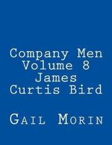 Company Men Volume 8 James Curtis Bird