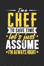 I'm A Chef To Save Time Let's Just Assume I'm Always Right
