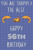 You Are Shrimply The Best Happy 56th Birthday: Funny 56th Birthday Gift shrimply Pun Journal / Notebook / Diary (6 x 9 - 110 Blank Lined Pages)