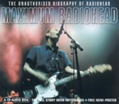 Maximum Radiohead: The Unauthorised Biography Of Radiohead
