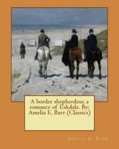 A Border Shepherdess; A Romance of Eskdale. by