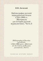Bibliography of Russian Periodicals 1703-1900 Years. (Materials for the History of Russian Journalism). Part 3.