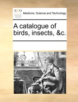 A Catalogue of Birds, Insects, &c