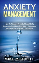 Anxiety Management How To Manage Anxiety Thoughts To Overcome Social Anxiety Worry Avoidance And Improve Your Self Confidence