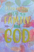 I Stay In Tune With My FAMILY And GOD