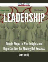 Leadership - Simple Steps to Win, Insights and Opportunities for Maxing Out Success