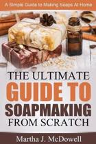 The Ultimate Guide To Soapmaking From Scratch