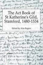 The Act Book of St Katherine's Guild, Stamford, 1480-1534