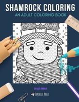 Shamrock Coloring: AN ADULT COLORING BOOK: Belfast, Dublin, Ireland - 3 Coloring Books In 1
