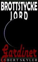 Brottstycke Jord - 005 - Gardiner (Swedish Edition)