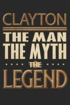 Clayton The Man The Myth The Legend: Clayton Notebook Journal 6x9 Personalized Customized Gift For Someones Surname Or First Name is Clayton