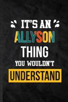 It's an Allyson Thing You Wouldn't Understand: Blank Practical Personalized Allyson Lined Notebook/ Journal For Favorite First Name, Inspirational Say