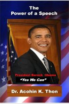 The Power of a Speech: President Barack Obama: ''Yes We Can''