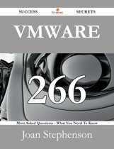 VMware 266 Success Secrets - 266 Most Asked Questions On VMware - What You Need To Know