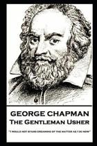 George Chapman - The Gentleman Usher