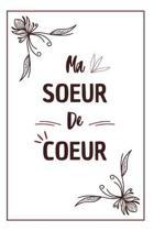 Ma Soeur De Coeur: Carnet De Notes Original Et Utile, Une Id�e Cadeau Pour Sa Meilleure Amie, Sa Soeur, Pour Un Anniversaire, Pour No�l O