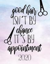Good Hair Isn't By Chance It's By Appointment: 2020 Appointment Book - Daily Planner With Hourly Schedule (15 Minutes Interval)