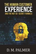The Human Customer Experience and the Not-So- Secret Formula
