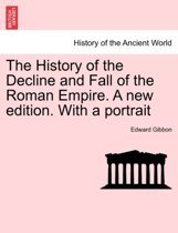 The History of the Decline and Fall of the Roman Empire. a New Edition. with a Portrait