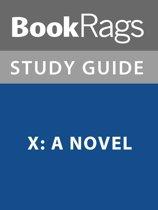Summary & Study Guide: X: A Novel