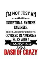 I'm Not Just An Industrial Hygiene Engineer I'm Just A Big Cup Of Wonderful: Original Industrial Hygiene Engineer Notebook, Journal Gift, Diary, Doodl