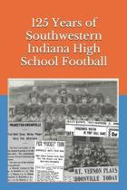 125 Years of Southwestern Indiana High School Football: Scores, Conference Standings and Championships from 1894 to 2018