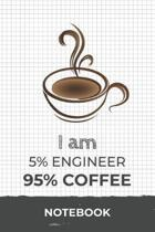 I am 5% Engineer 95% Coffee Notebook