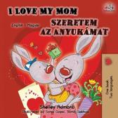 I Love My Mom (English Hungarian Bilingual Book)
