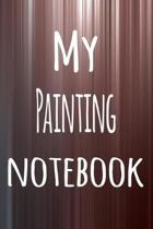 My Painting Notebook: The perfect way to record your hobby - 6x9 119 page lined journal!