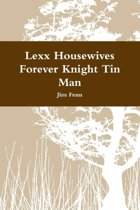 Lexx Housewives Forever Knight Tin Man