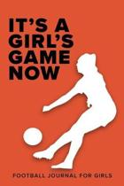 It's A Girl's Game Now - Football Journal For Girls: Blank Lined Gift Notebook
