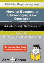 How to Become a Stave-log-ripsaw Operator