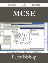 MCSE 39 Success Secrets - 39 Most Asked Questions On MCSE - What You Need To Know