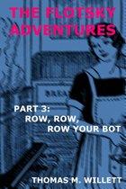 The Flotsky Adventures: Part 3 - Row, Row, Row Your Bot