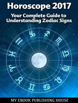 Horoscope 2017: Your Complete Guide to Understanding Zodiac Signs