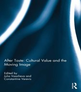 After Taste: Cultural Value and the Moving Image