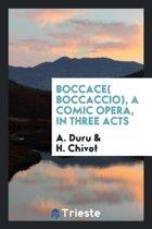 Boccace( Boccaccio), a Comic Opera, in Three Acts