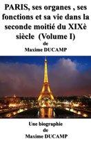 Paris, ses organes, ses fonctions et sa vie dans la seconde moitié du XIXe siècle. (Volume I)